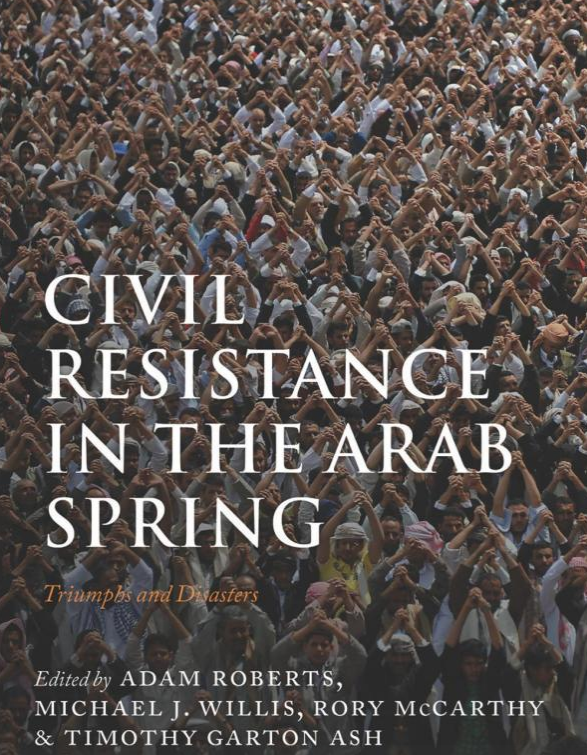 Civil Resistance in the Arab Spring: Triumphs and Disasters, 1st Edition